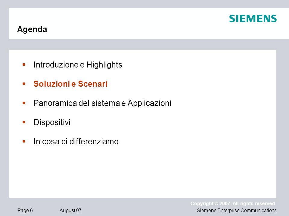 Page 6 August 07 Copyright © 2007. All rights reserved. Siemens Enterprise Communications Agenda Introduzione e Highlights Soluzioni e Scenari Panoram