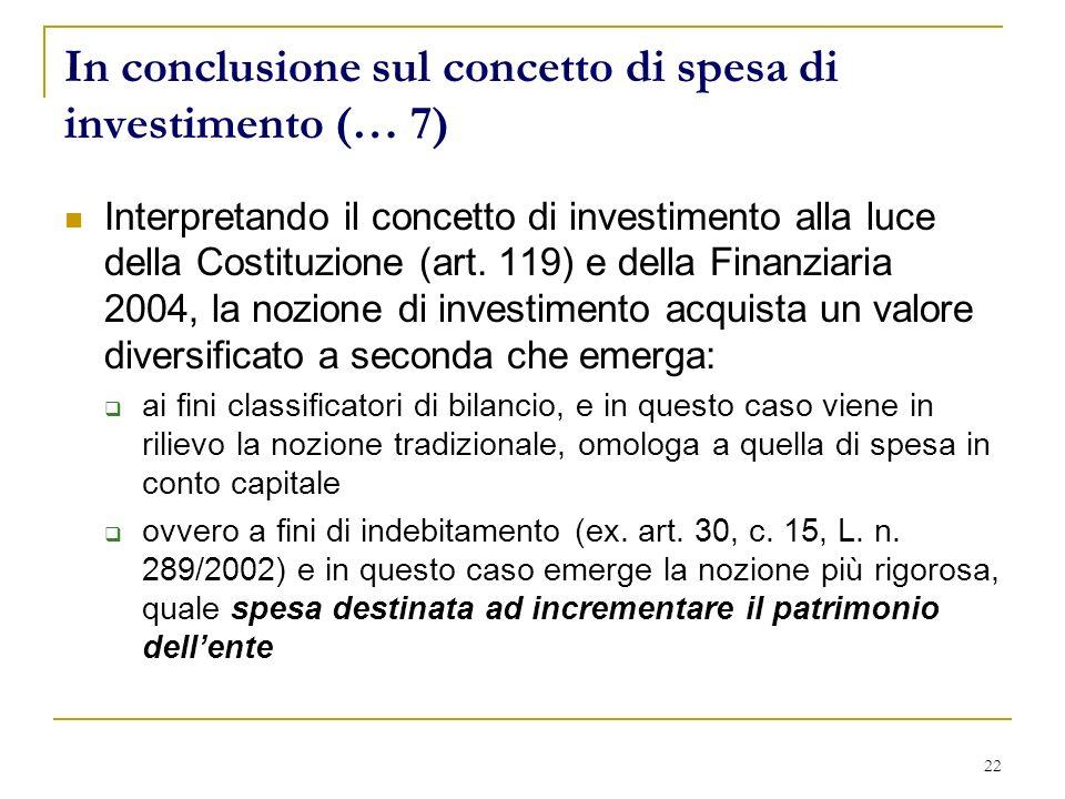 22 In conclusione sul concetto di spesa di investimento (… 7) Interpretando il concetto di investimento alla luce della Costituzione (art.