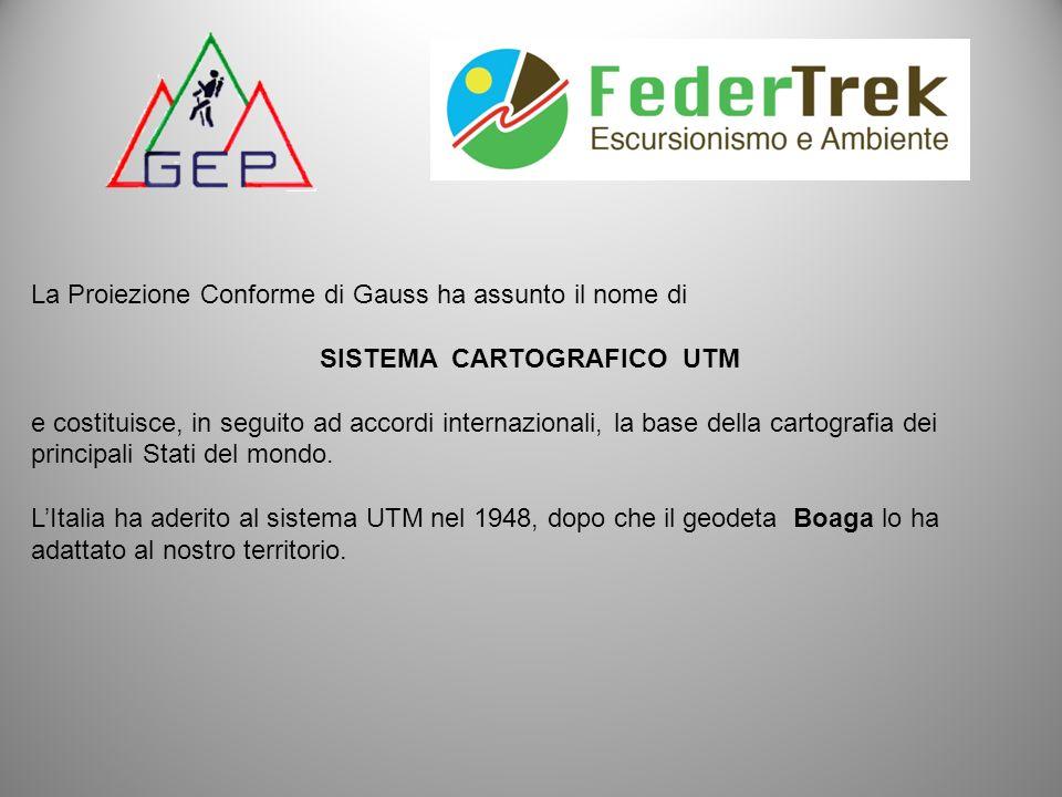La Proiezione Conforme di Gauss ha assunto il nome di SISTEMA CARTOGRAFICO UTM e costituisce, in seguito ad accordi internazionali, la base della cart