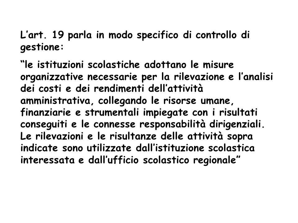 Lart. 19 parla in modo specifico di controllo di gestione: le istituzioni scolastiche adottano le misure organizzative necessarie per la rilevazione e
