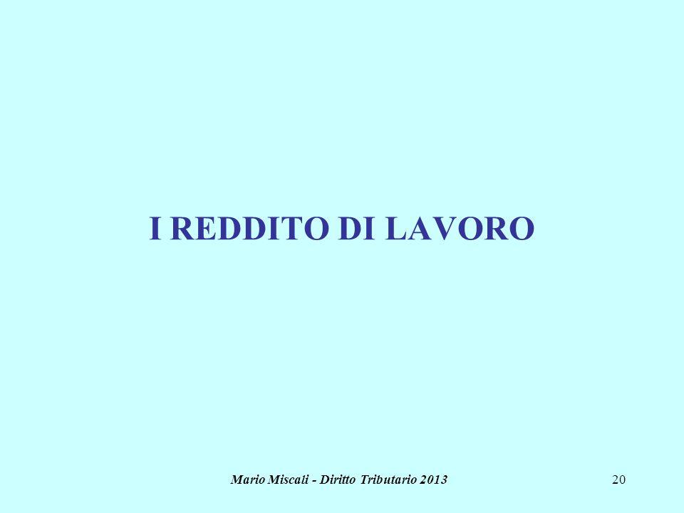 Mario Miscali - Diritto Tributario 201320 I REDDITO DI LAVORO