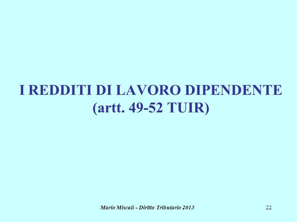 Mario Miscali - Diritto Tributario 201322 I REDDITI DI LAVORO DIPENDENTE (artt. 49-52 TUIR)
