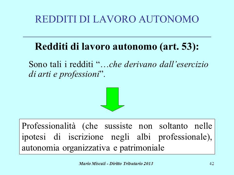 Mario Miscali - Diritto Tributario 201342 REDDITI DI LAVORO AUTONOMO ____________________________________ Redditi di lavoro autonomo (art. 53): Profes
