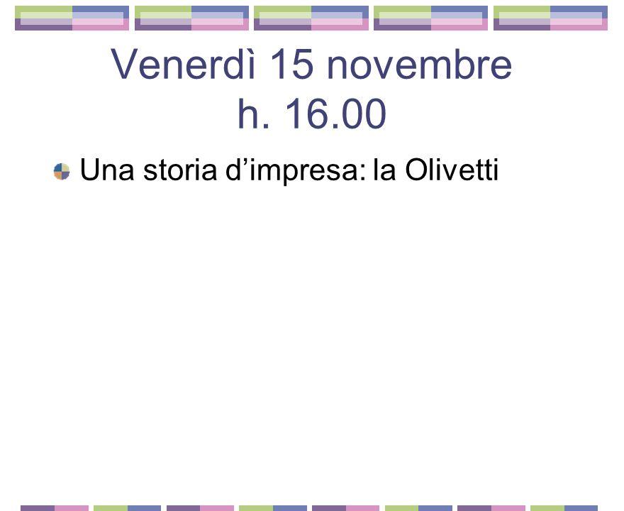 Venerdì 15 novembre h. 16.00 Una storia dimpresa: la Olivetti