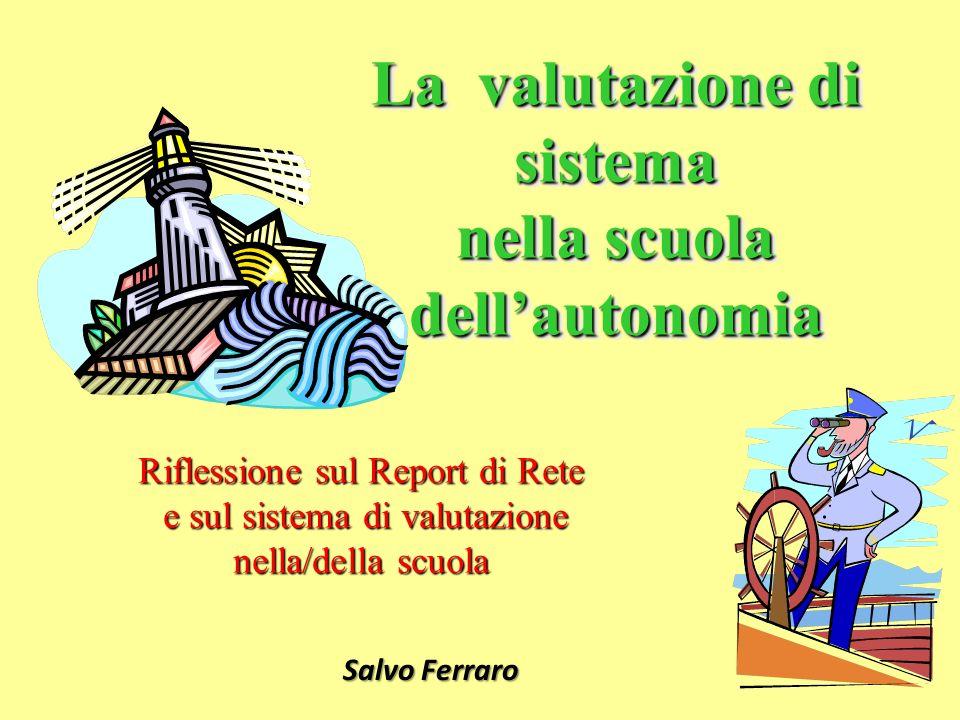 La valutazione di sistema nella scuola dellautonomia Riflessione sul Report di Rete e sul sistema di valutazione e sul sistema di valutazione nella/de