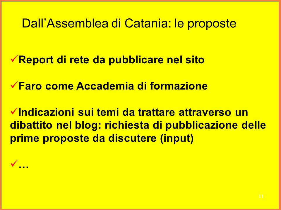 Report di rete da pubblicare nel sito Faro come Accademia di formazione Indicazioni sui temi da trattare attraverso un dibattito nel blog: richiesta di pubblicazione delle prime proposte da discutere (input) … 11 DallAssemblea di Catania: le proposte