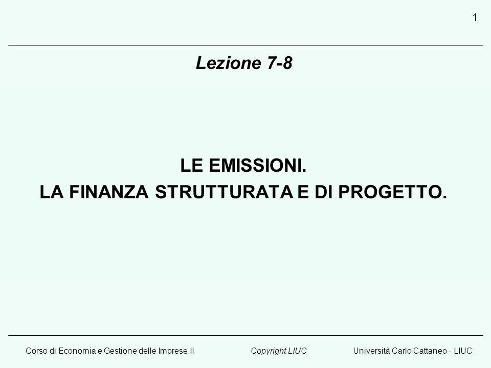 Corso di Economia e Gestione delle Imprese IIUniversità Carlo Cattaneo - LIUCCopyright LIUC 1 Lezione 7-8 LE EMISSIONI.
