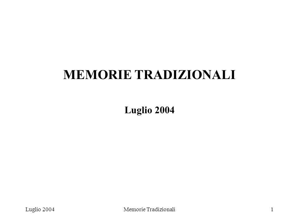 Luglio 2004Memorie Tradizionali1 MEMORIE TRADIZIONALI Luglio 2004