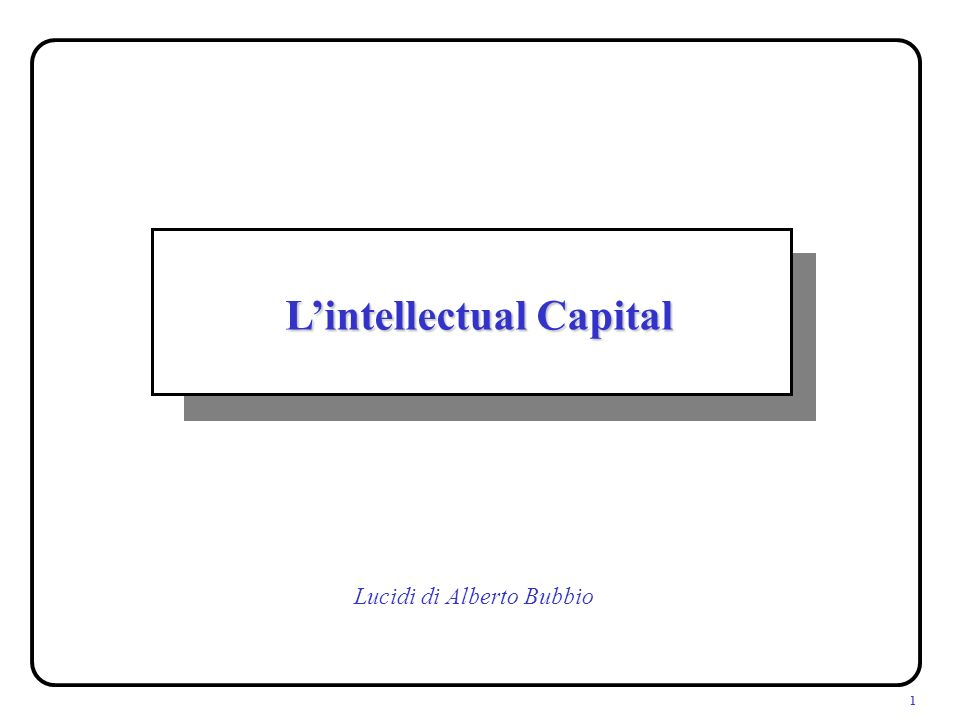 1 Lintellectual Capital Lucidi di Alberto Bubbio