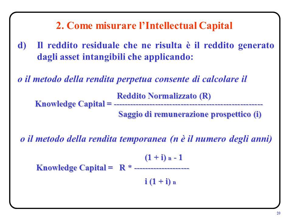 20 d)Il reddito residuale che ne risulta è il reddito generato dagli asset intangibili che applicando: o il metodo della rendita perpetua consente di calcolare il 2.