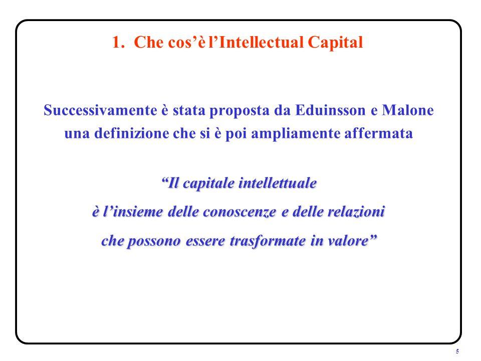 5 1. Che cosè lIntellectual Capital Successivamente è stata proposta da Eduinsson e Malone una definizione che si è poi ampliamente affermata Il capit