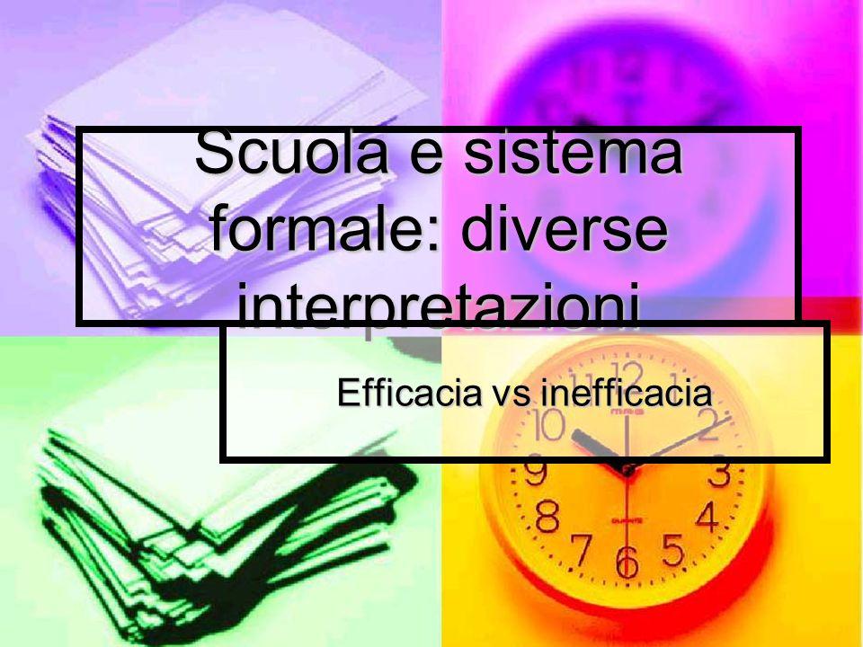 Scuola e sistema formale: diverse interpretazioni Efficacia vs inefficacia