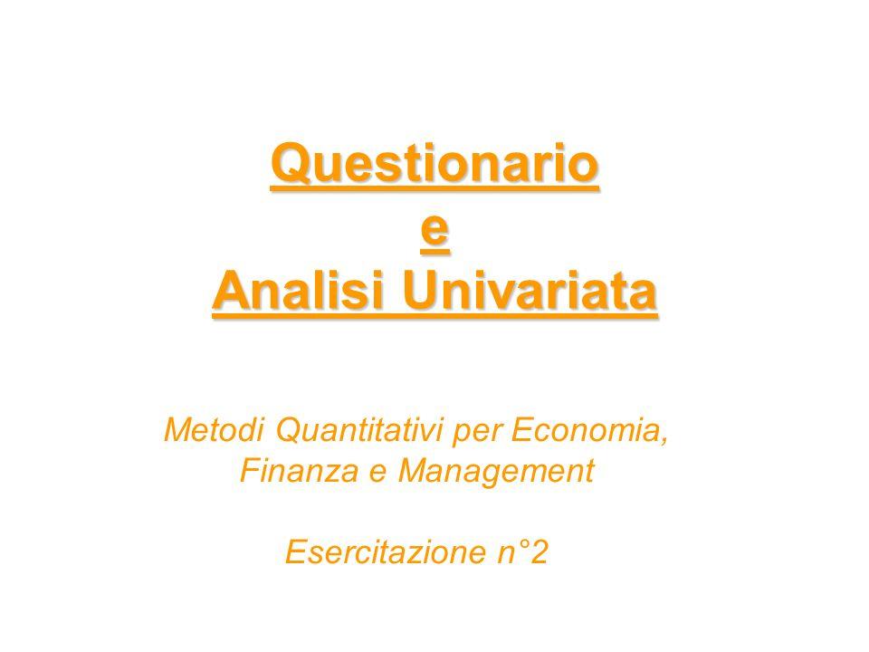 Questionario e Analisi Univariata Metodi Quantitativi per Economia, Finanza e Management Esercitazione n°2