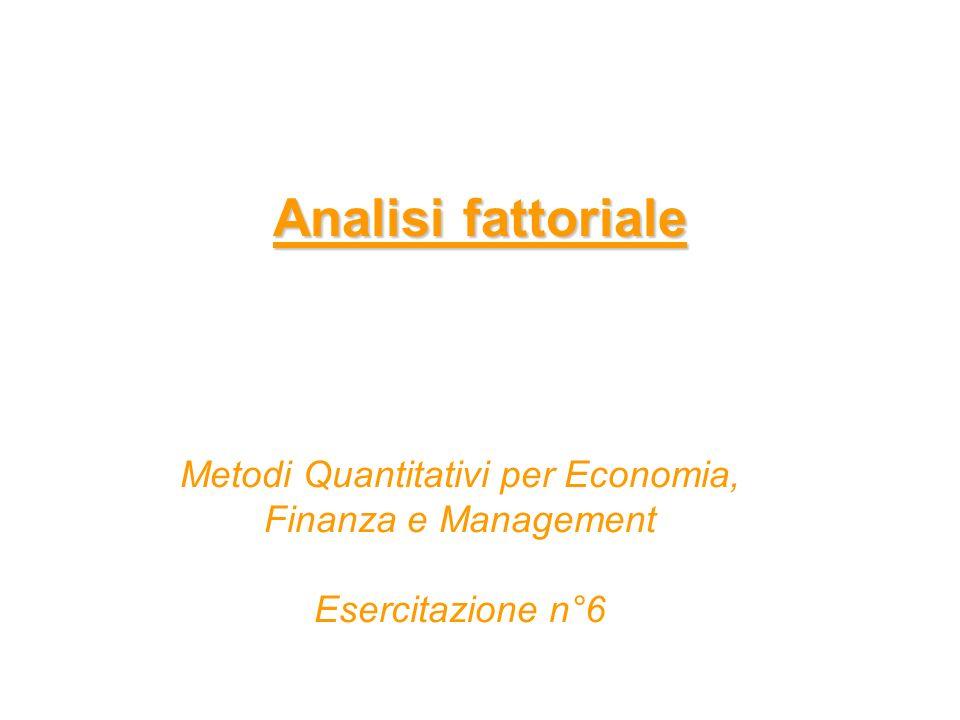 Analisi fattoriale Metodi Quantitativi per Economia, Finanza e Management Esercitazione n°6