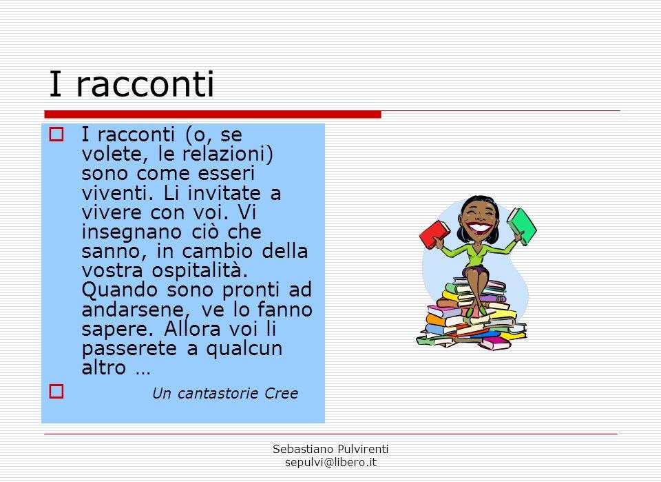 Sebastiano Pulvirenti sepulvi@libero.it I racconti I racconti (o, se volete, le relazioni) sono come esseri viventi.
