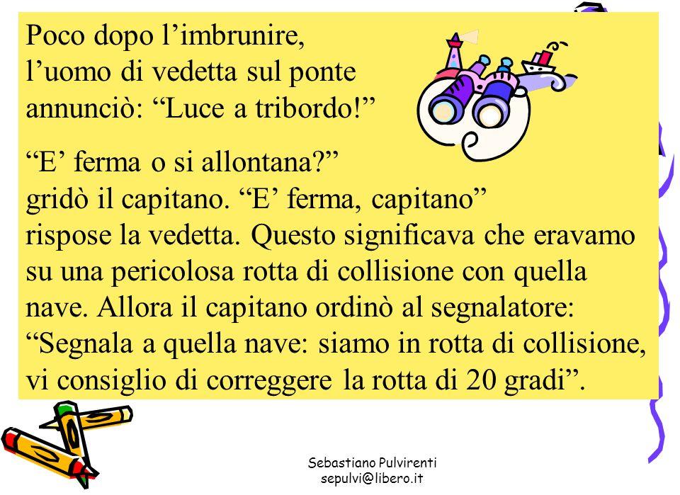 Sebastiano Pulvirenti sepulvi@libero.it Poco dopo limbrunire, luomo di vedetta sul ponte annunciò: Luce a tribordo.