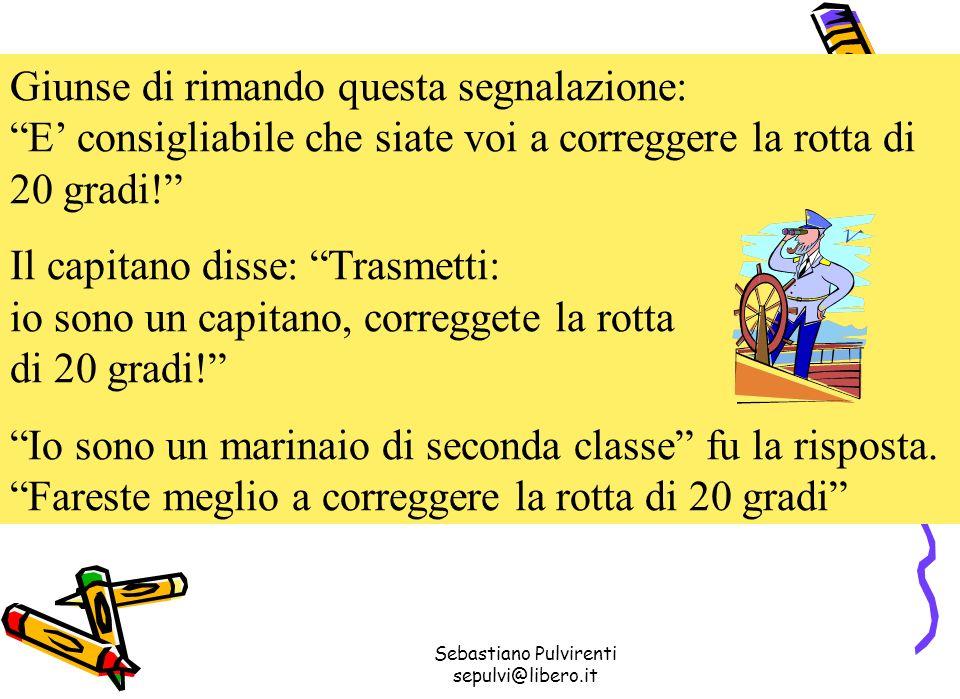 Sebastiano Pulvirenti sepulvi@libero.it Giunse di rimando questa segnalazione: E consigliabile che siate voi a correggere la rotta di 20 gradi.