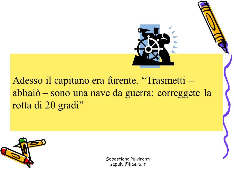 Sebastiano Pulvirenti sepulvi@libero.it Adesso il capitano era furente.