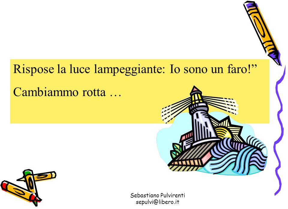 Sebastiano Pulvirenti sepulvi@libero.it Rispose la luce lampeggiante: Io sono un faro.