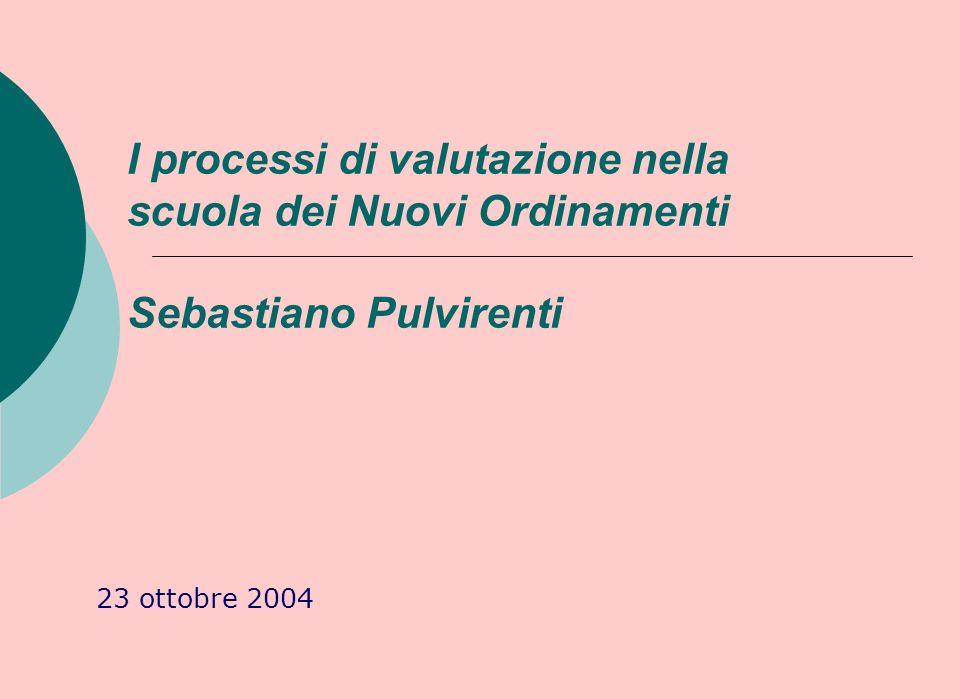 I processi di valutazione nella scuola dei Nuovi Ordinamenti Sebastiano Pulvirenti 23 ottobre 2004