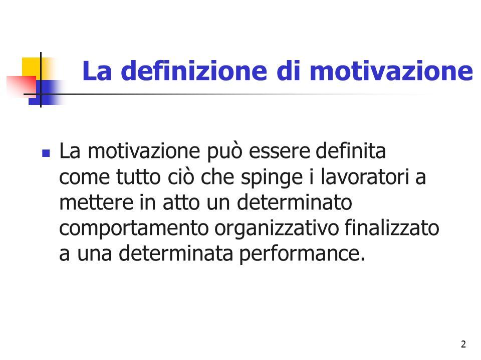 2 La definizione di motivazione La motivazione può essere definita come tutto ciò che spinge i lavoratori a mettere in atto un determinato comportamen