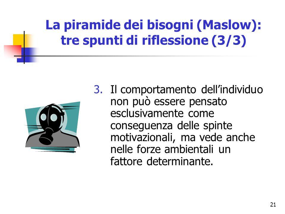 21 3.Il comportamento dellindividuo non può essere pensato esclusivamente come conseguenza delle spinte motivazionali, ma vede anche nelle forze ambie