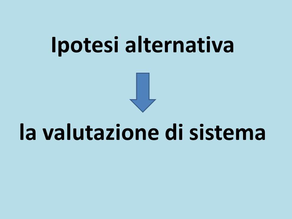 Ipotesi alternativa la valutazione di sistema