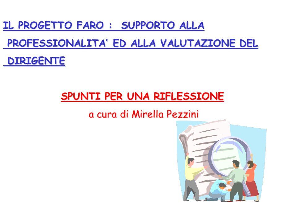IL PROGETTO FARO : SUPPORTO ALLA PROFESSIONALITA ED ALLA VALUTAZIONE DEL PROFESSIONALITA ED ALLA VALUTAZIONE DEL DIRIGENTE DIRIGENTE SPUNTI PER UNA RIFLESSIONE a cura di Mirella Pezzini a cura di Mirella Pezzini
