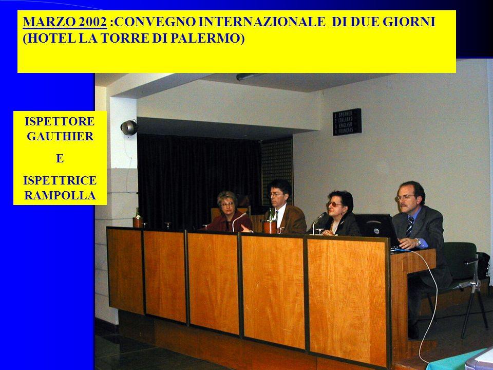MARZO 2002 :CONVEGNO INTERNAZIONALE DI DUE GIORNI (HOTEL LA TORRE DI PALERMO) ISPETTORE GAUTHIER E ISPETTRICE RAMPOLLA
