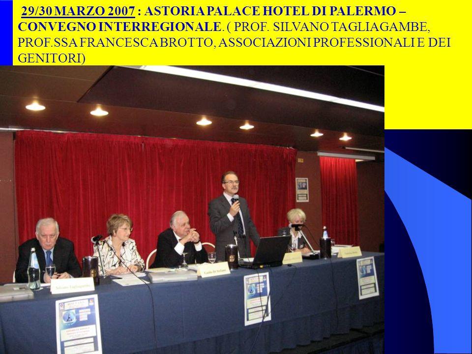 29/30 MARZO 2007 : ASTORIA PALACE HOTEL DI PALERMO – CONVEGNO INTERREGIONALE. ( PROF. SILVANO TAGLIAGAMBE, PROF.SSA FRANCESCA BROTTO, ASSOCIAZIONI PRO