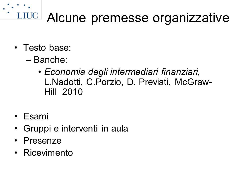 Alcune premesse organizzative Testo base: –Banche: Economia degli intermediari finanziari, L.Nadotti, C.Porzio, D. Previati, McGraw- Hill 2010 Esami G