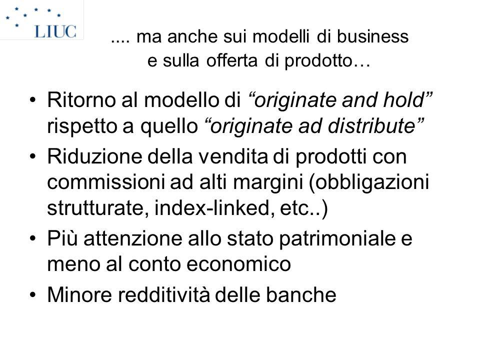 .... ma anche sui modelli di business e sulla offerta di prodotto… Ritorno al modello di originate and hold rispetto a quello originate ad distribute