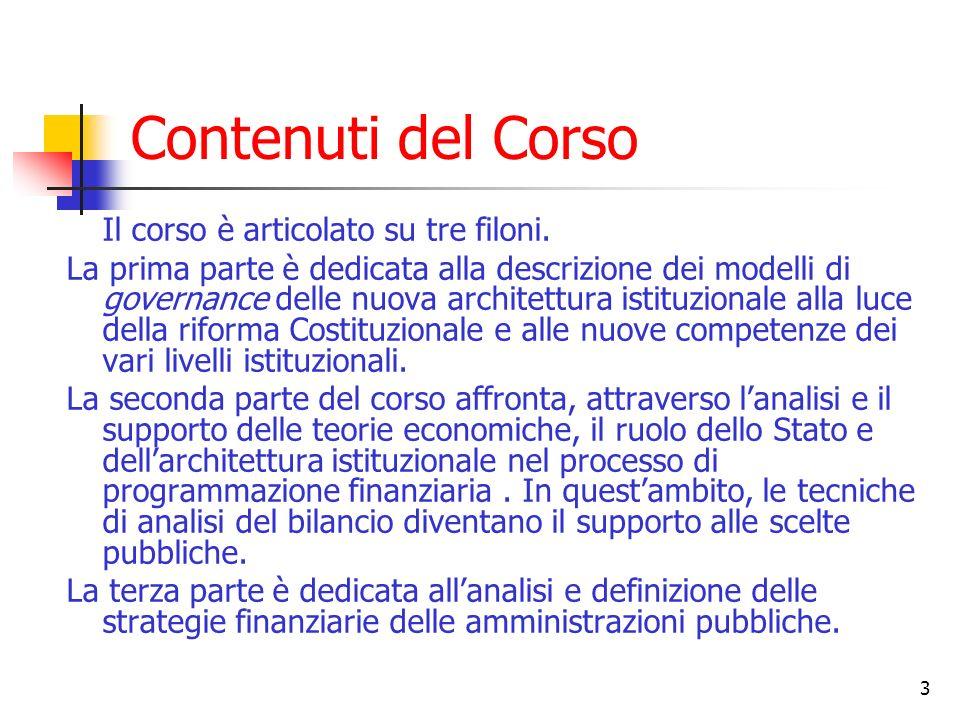 3 Contenuti del Corso Il corso è articolato su tre filoni. La prima parte è dedicata alla descrizione dei modelli di governance delle nuova architettu
