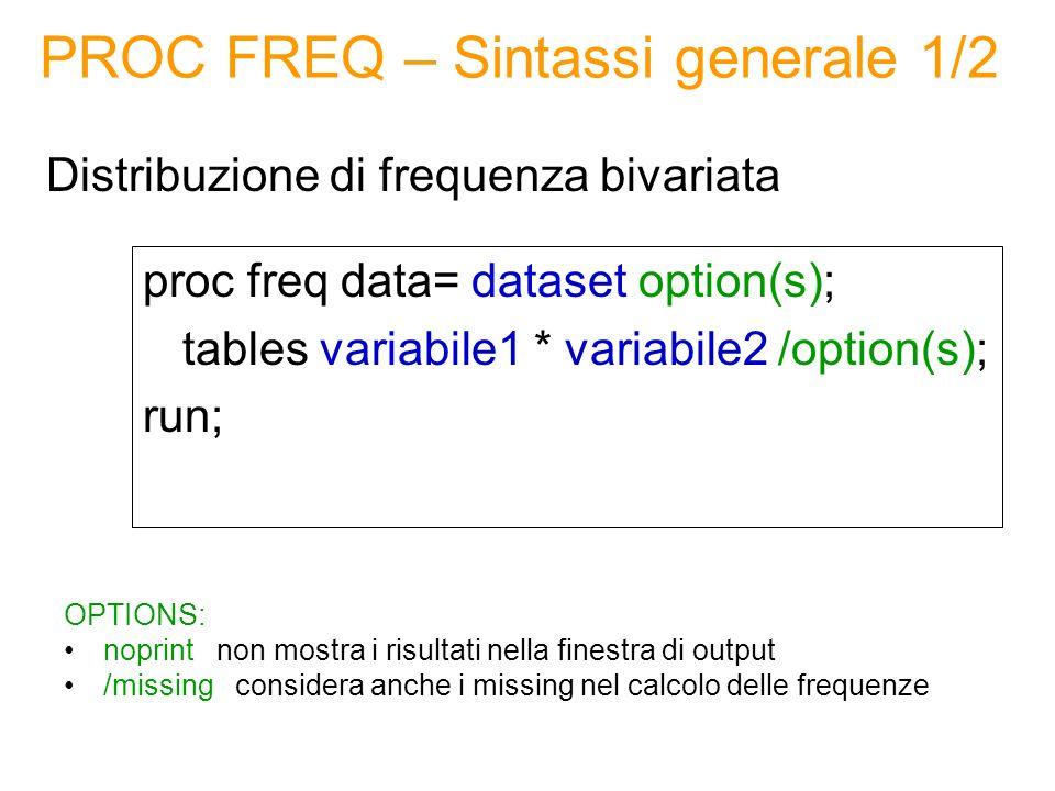 PROC FREQ: Esempio Variabili qualitative: sesso e operatore telefonico proc freq data=corso.telefonia; table sesso * operatore; run;