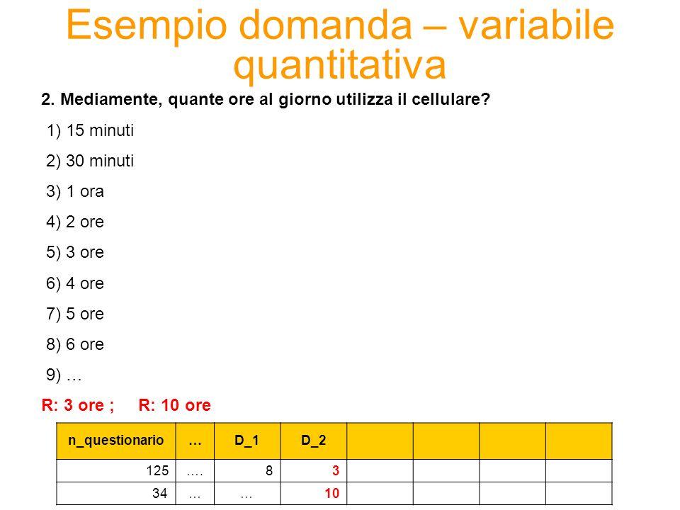 Esempio domanda – variabile qualitativa nominale n_questionario…D_1D_2D_10 125….83NO INTERESSE 34…… 10COSTO 10.
