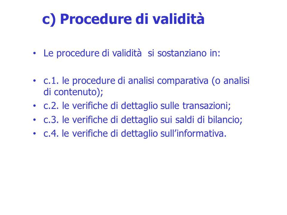 Le procedure di validità si sostanziano in: c.1. le procedure di analisi comparativa (o analisi di contenuto); c.2. le verifiche di dettaglio sulle tr