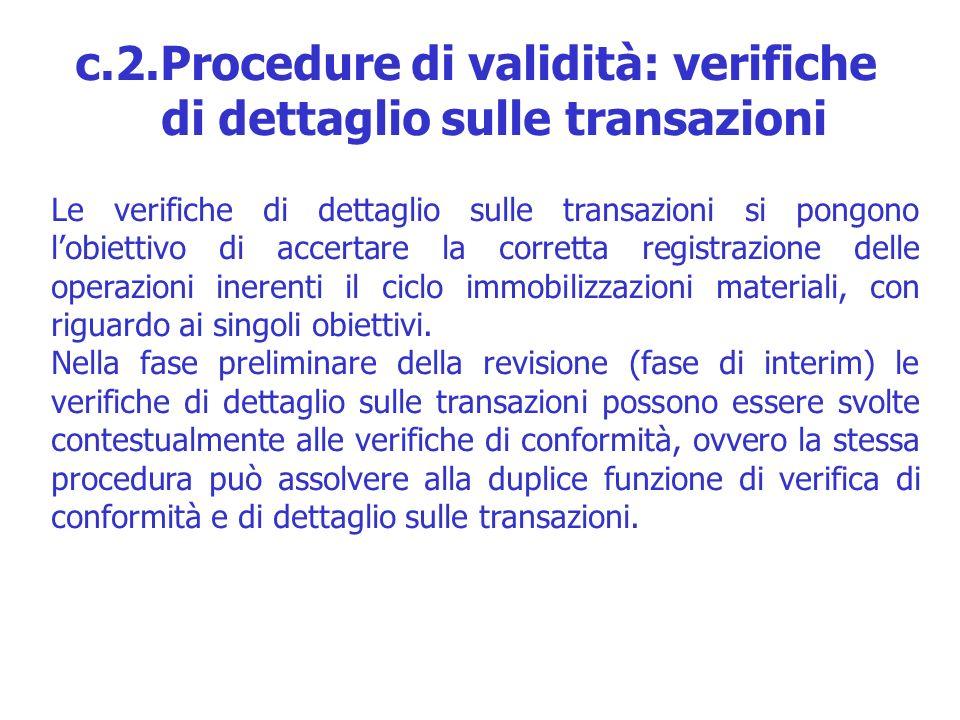 Le verifiche di dettaglio sulle transazioni si pongono lobiettivo di accertare la corretta registrazione delle operazioni inerenti il ciclo immobilizz