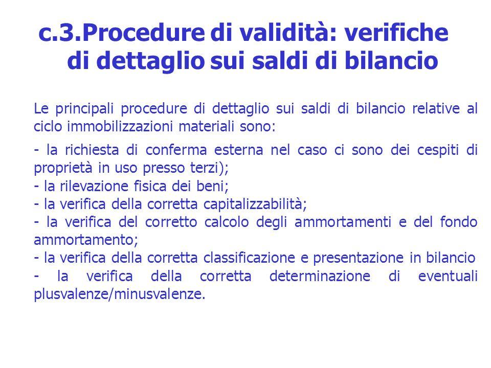 Le principali procedure di dettaglio sui saldi di bilancio relative al ciclo immobilizzazioni materiali sono: - la richiesta di conferma esterna nel c