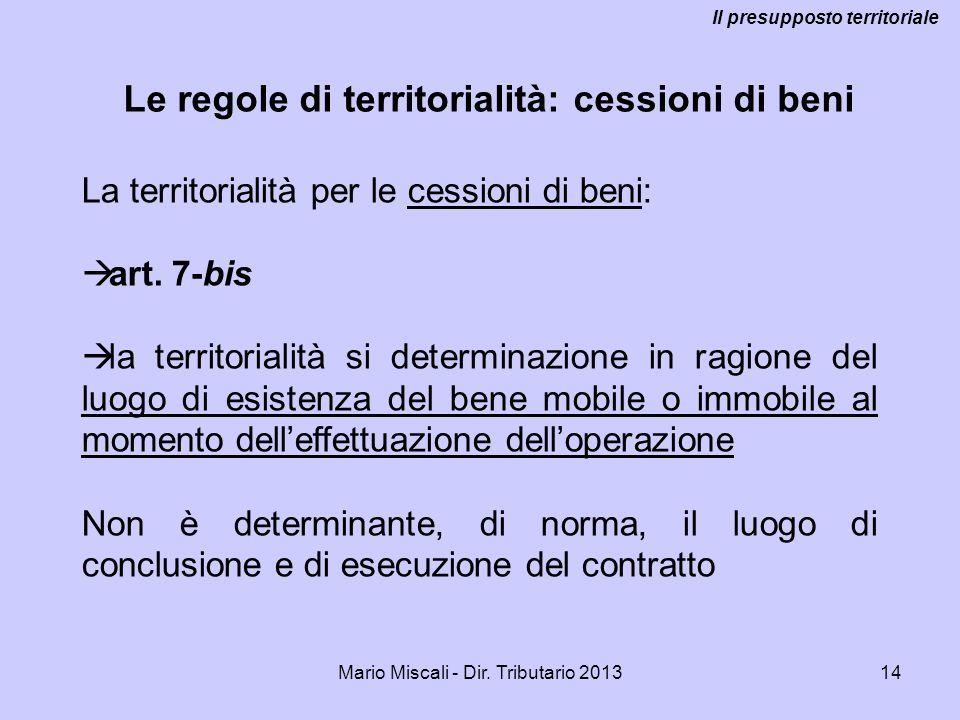 Mario Miscali - Dir. Tributario 201314 Le regole di territorialità: cessioni di beni Il presupposto territoriale La territorialità per le cessioni di