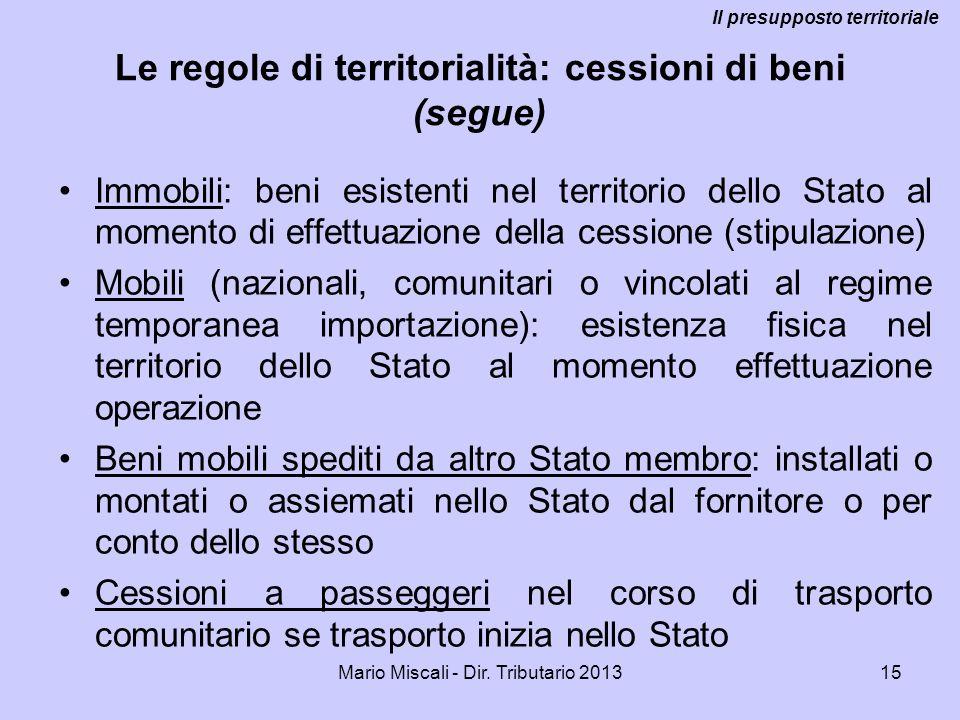 Mario Miscali - Dir. Tributario 201315 Le regole di territorialità: cessioni di beni (segue) Immobili: beni esistenti nel territorio dello Stato al mo