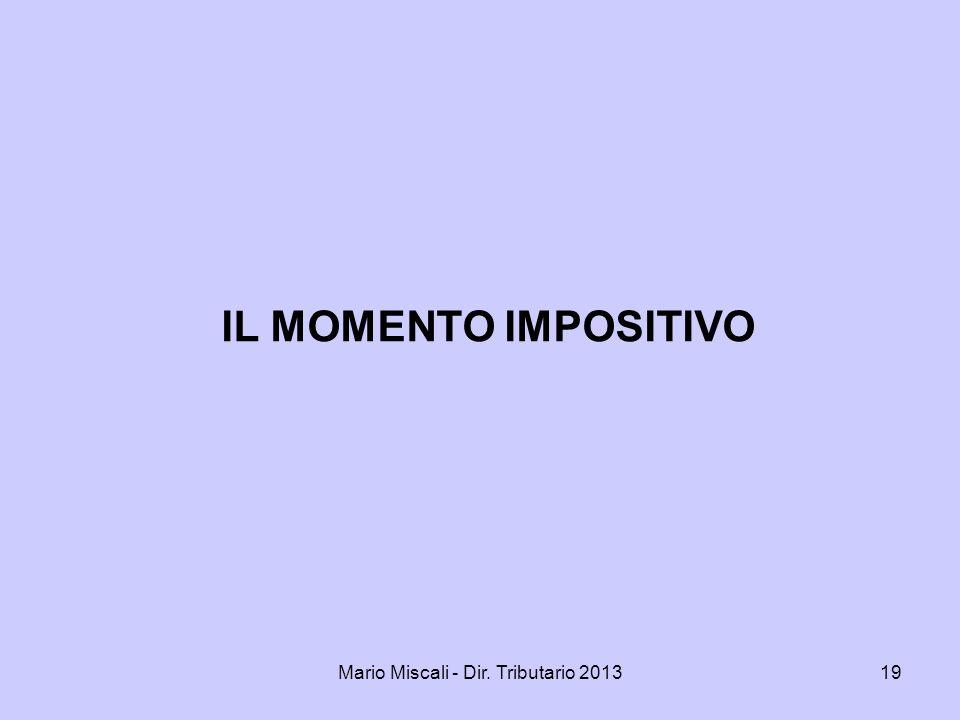 Mario Miscali - Dir. Tributario 201319 IL MOMENTO IMPOSITIVO