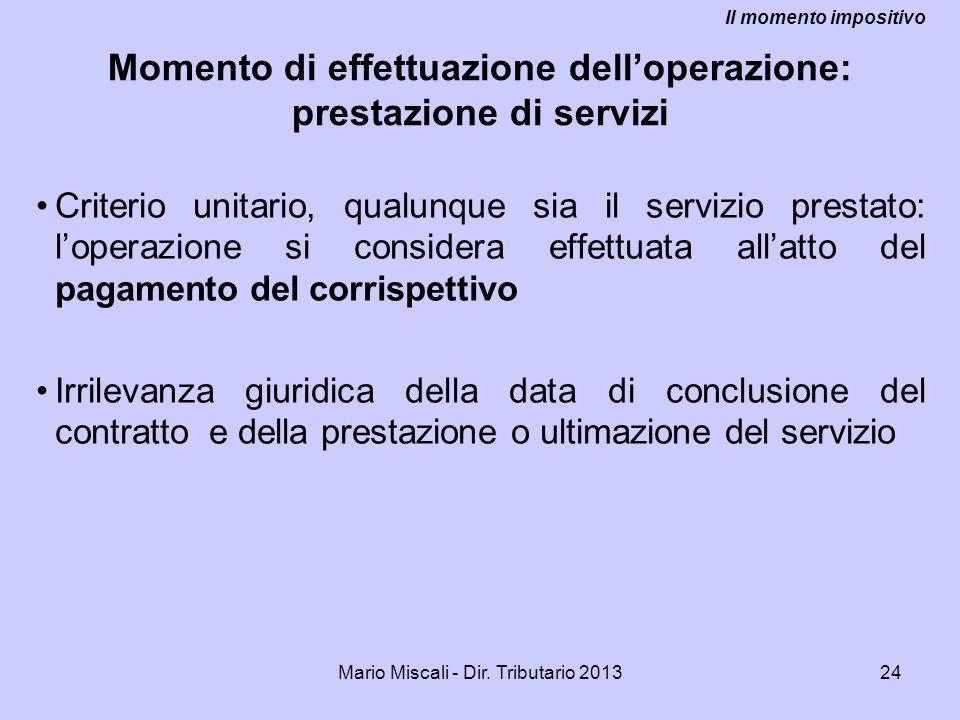 Mario Miscali - Dir. Tributario 201324 Criterio unitario, qualunque sia il servizio prestato: loperazione si considera effettuata allatto del pagament