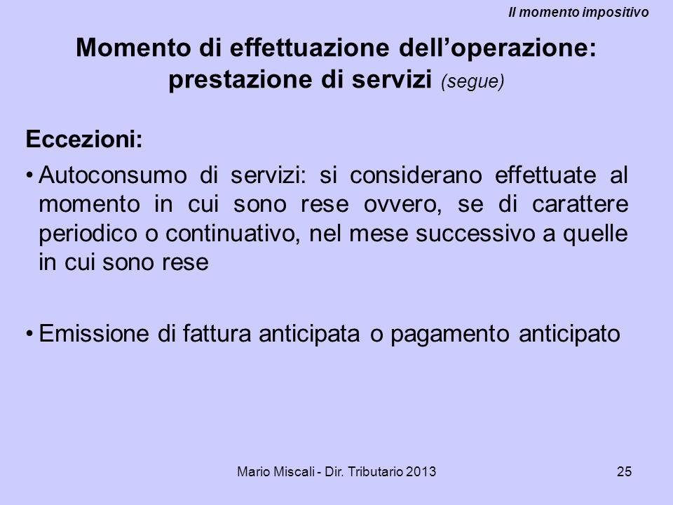 Mario Miscali - Dir. Tributario 201325 Eccezioni: Autoconsumo di servizi: si considerano effettuate al momento in cui sono rese ovvero, se di caratter