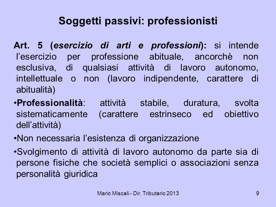 Mario Miscali - Dir. Tributario 20139 Soggetti passivi: professionisti Art. 5 (esercizio di arti e professioni): si intende lesercizio per professione