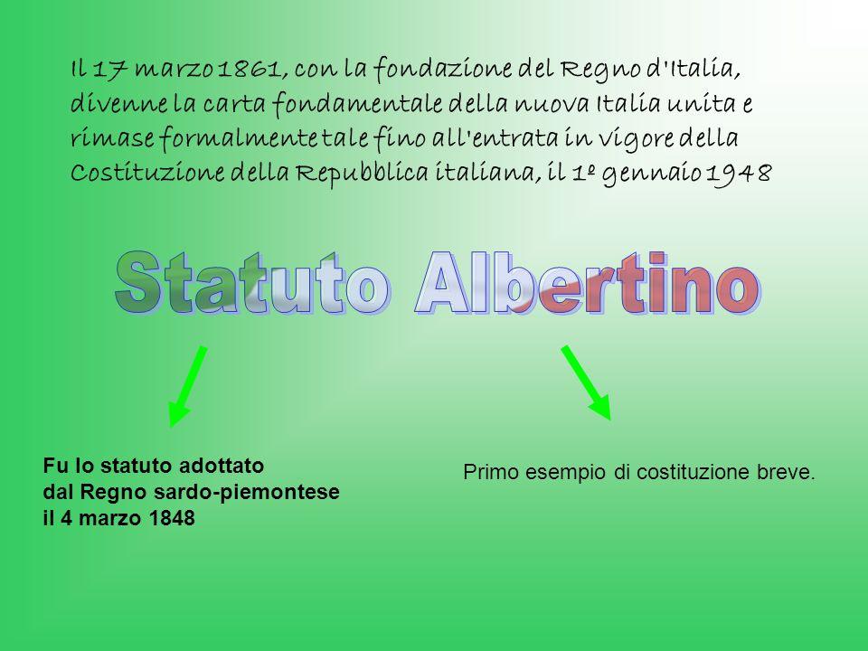 Fu lo statuto adottato dal Regno sardo-piemontese il 4 marzo 1848 Il 17 marzo 1861, con la fondazione del Regno d'Italia, divenne la carta fondamental