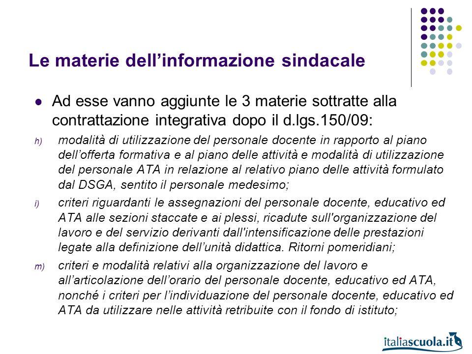 Le materie dellinformazione sindacale Ad esse vanno aggiunte le 3 materie sottratte alla contrattazione integrativa dopo il d.lgs.150/09: h) modalità