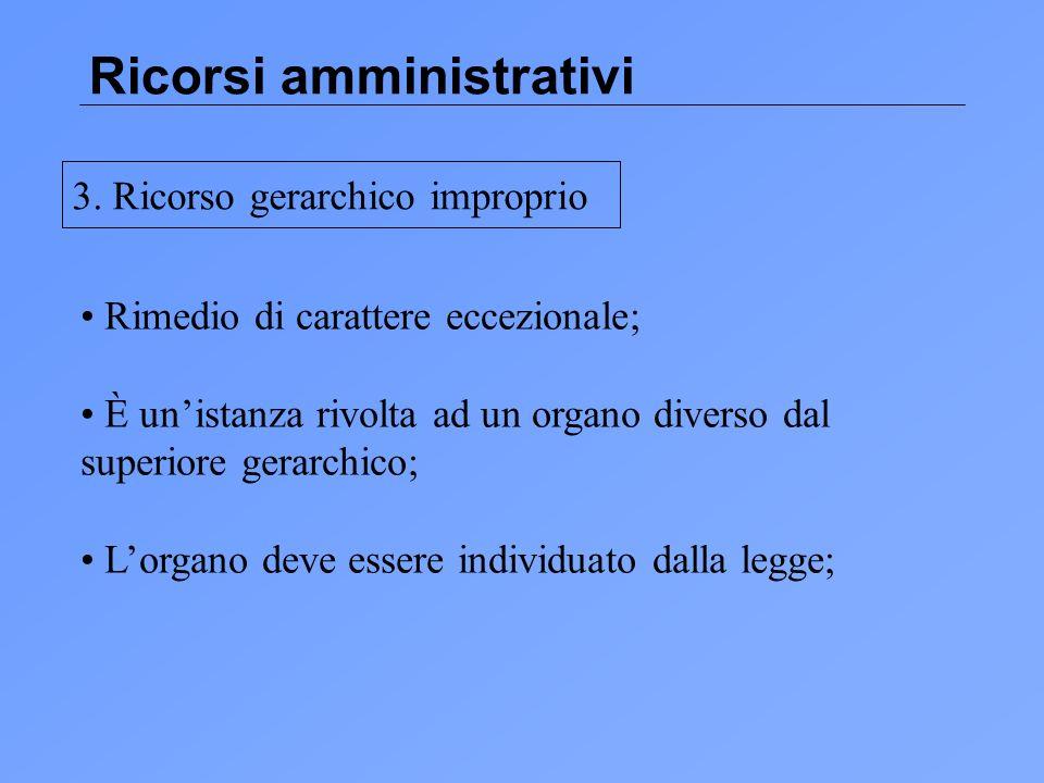 Ricorsi amministrativi Rimedio di carattere eccezionale; È unistanza rivolta ad un organo diverso dal superiore gerarchico; Lorgano deve essere individuato dalla legge; 3.