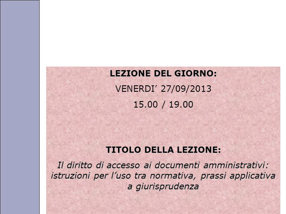 Università degli Studi di Perugia LEZIONE DEL GIORNO: VENERDI 27/09/2013 15.00 / 19.00 TITOLO DELLA LEZIONE: Il diritto di accesso ai documenti ammini