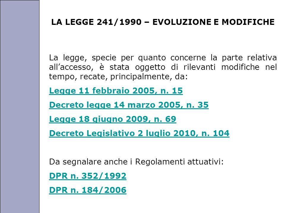 Università degli Studi di Perugia LA LEGGE 241/1990 – EVOLUZIONE E MODIFICHE La legge, specie per quanto concerne la parte relativa allaccesso, è stata oggetto di rilevanti modifiche nel tempo, recate, principalmente, da: Legge 11 febbraio 2005, n.