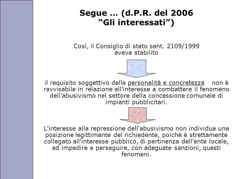 Università degli Studi di Perugia Segue … (d.P.R. del 2006 Gli interessati) Così, il Consiglio di stato sent. 2109/1999 aveva stabilito il requisito s